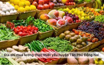Địa chỉ mua lương thực thiết yếu mùa dịch Huyện Tân Phú Đồng Nai