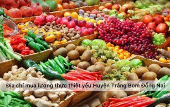 Địa chỉ mua lương thực thiết yếu mùa dịch Huyện Trảng Bom Đồng Nai