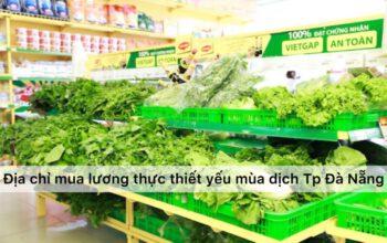 Địa chỉ mua lương thực thực phẩm thiết yếu mùa dịch TP. Đà Nẵng